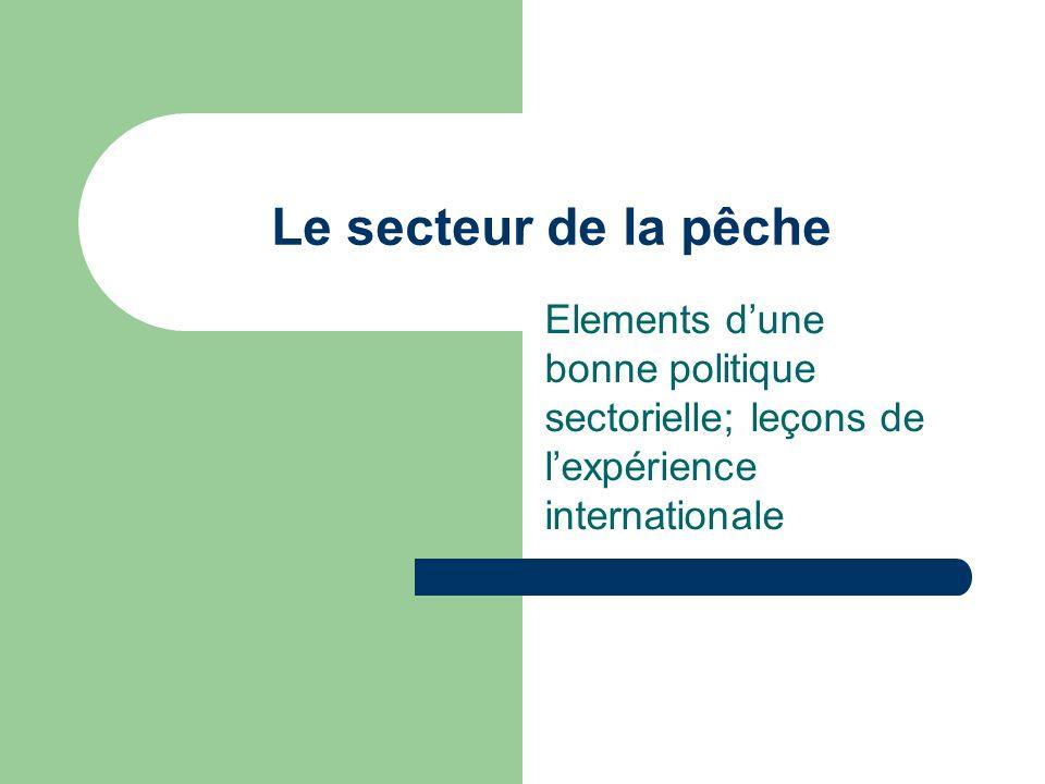 Le secteur de la pêche Elements dune bonne politique sectorielle; leçons de lexpérience internationale