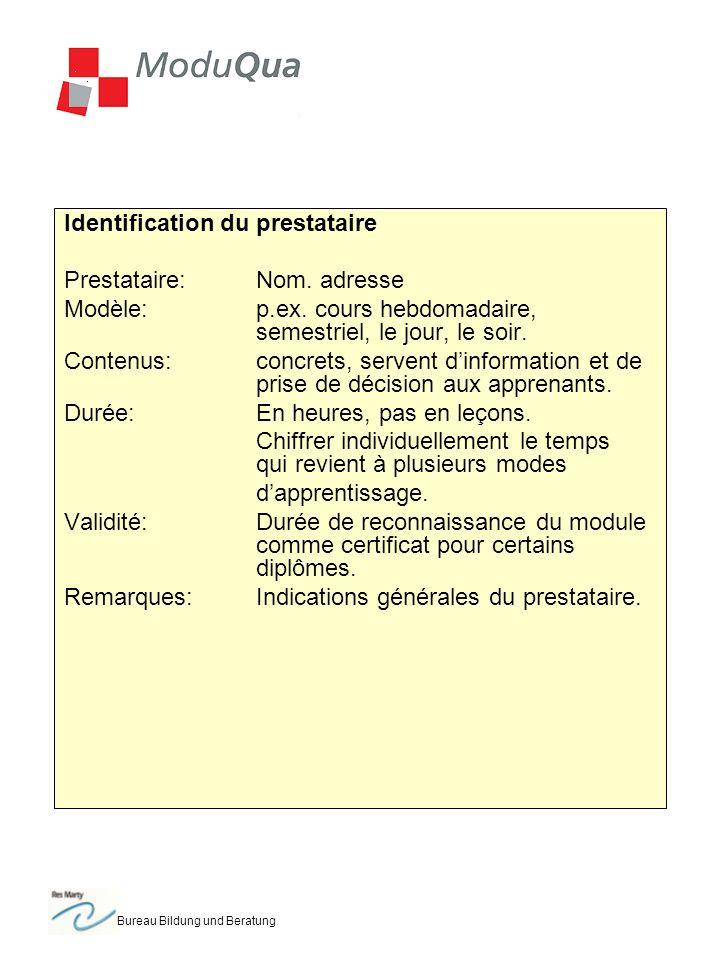 Bureau Bildung und Beratung Identification du prestataire Prestataire:Nom. adresse Modèle:p.ex. cours hebdomadaire, semestriel, le jour, le soir. Cont