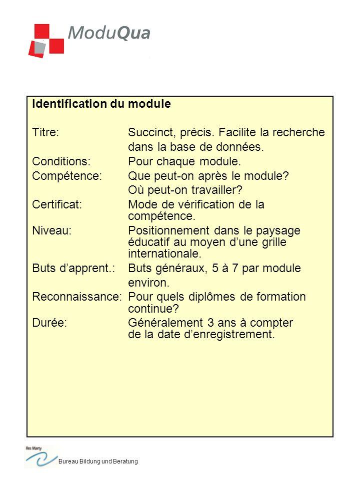 Bureau Bildung und Beratung Identification du module Titre:Succinct, précis. Facilite la recherche dans la base de données. Conditions:Pour chaque mod