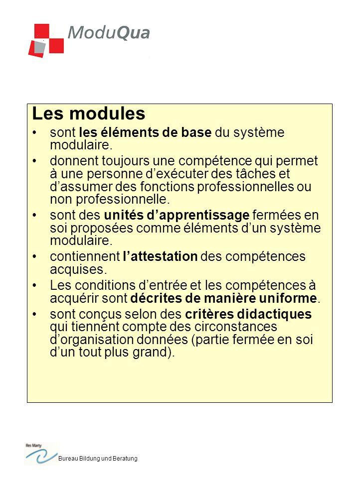 Bureau Bildung und Beratung Les modules sont les éléments de base du système modulaire. donnent toujours une compétence qui permet à une personne dexé