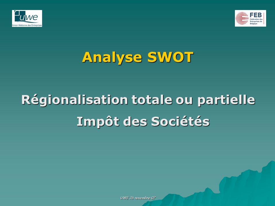 UWE 26 novembre 07 Analyse SWOT Régionalisation totale ou partielle Impôt des Sociétés