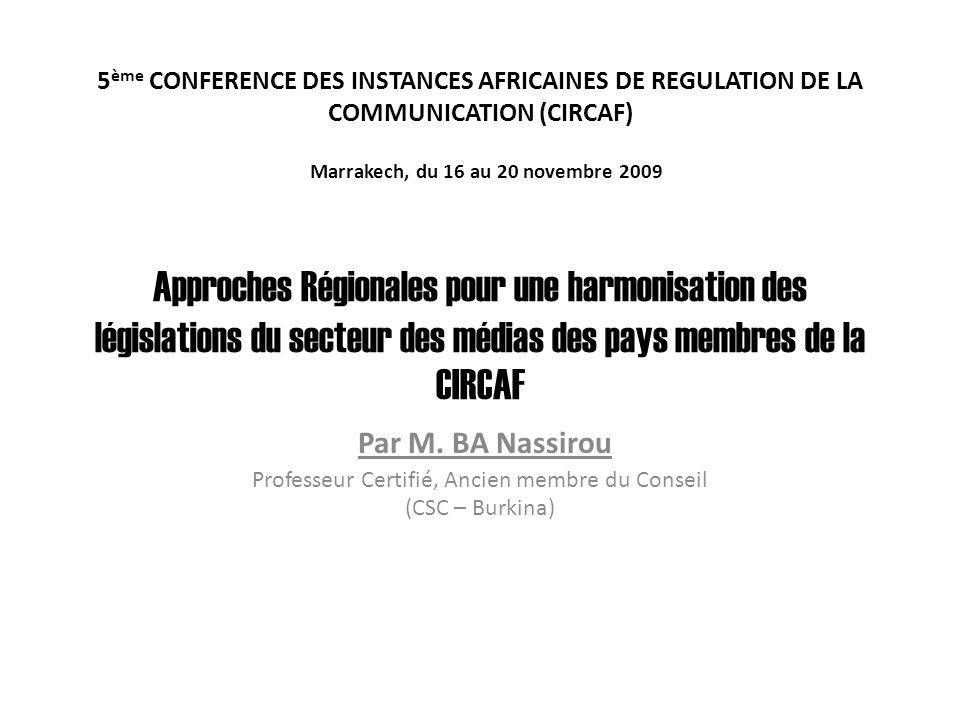 5 ème CONFERENCE DES INSTANCES AFRICAINES DE REGULATION DE LA COMMUNICATION (CIRCAF) Marrakech, du 16 au 20 novembre 2009 Approches Régionales pour une harmonisation des législations du secteur des médias des pays membres de la CIRCAF Par M.