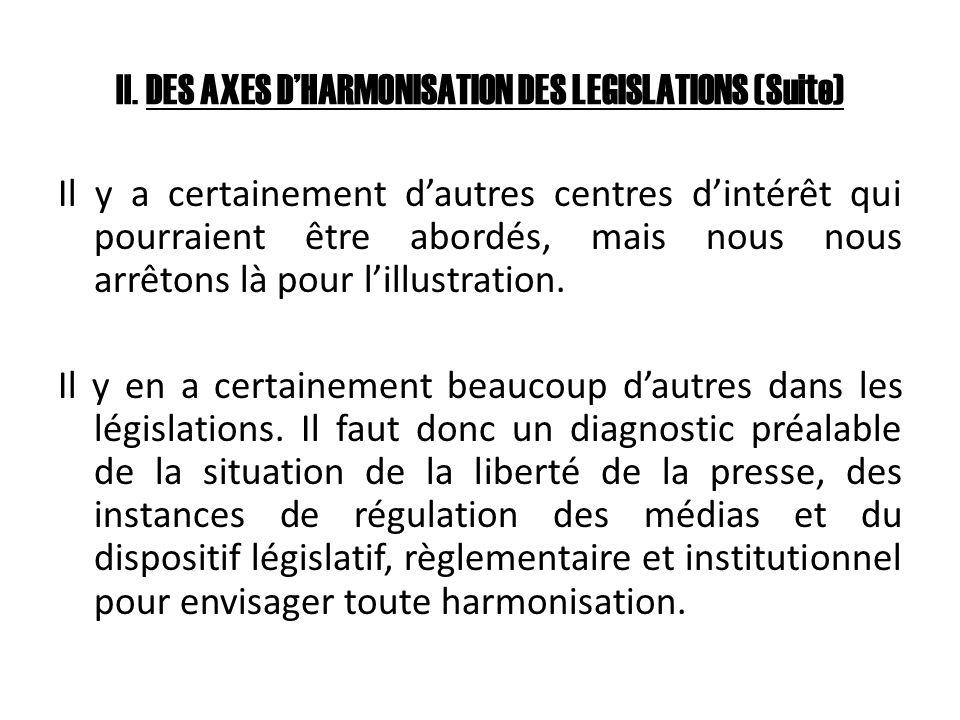II. DES AXES DHARMONISATION DES LEGISLATIONS (Suite) Il y a certainement dautres centres dintérêt qui pourraient être abordés, mais nous nous arrêtons