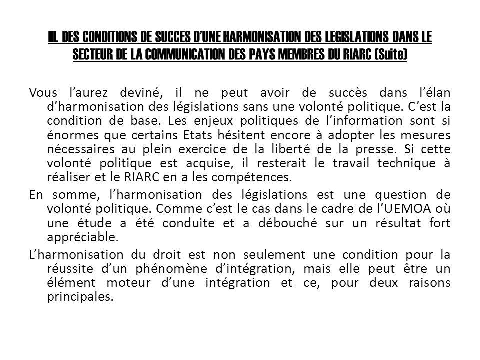 III. DES CONDITIONS DE SUCCES DUNE HARMONISATION DES LEGISLATIONS DANS LE SECTEUR DE LA COMMUNICATION DES PAYS MEMBRES DU RIARC (Suite) Vous laurez de