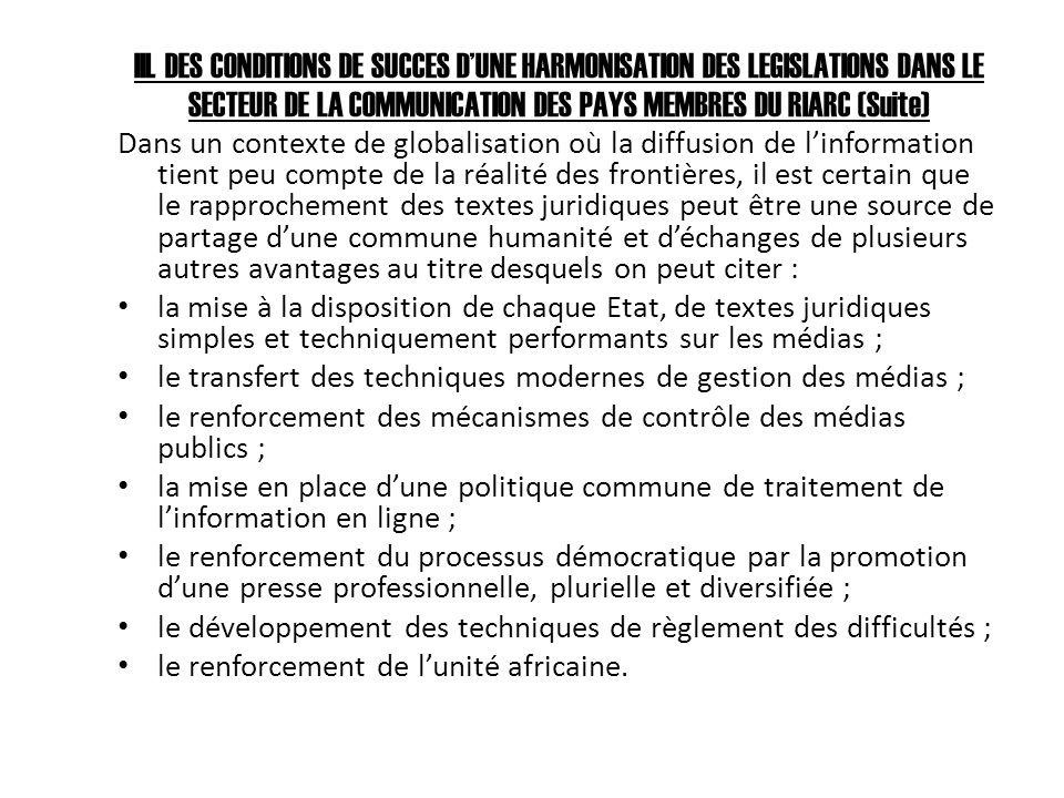 III. DES CONDITIONS DE SUCCES DUNE HARMONISATION DES LEGISLATIONS DANS LE SECTEUR DE LA COMMUNICATION DES PAYS MEMBRES DU RIARC (Suite) Dans un contex