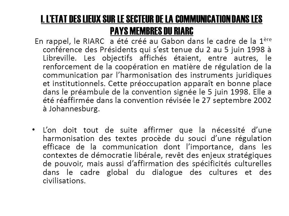 I. LETAT DES LIEUX SUR LE SECTEUR DE LA COMMUNICATION DANS LES PAYS MEMBRES DU RIARC En rappel, le RIARC a été créé au Gabon dans le cadre de la 1 ère