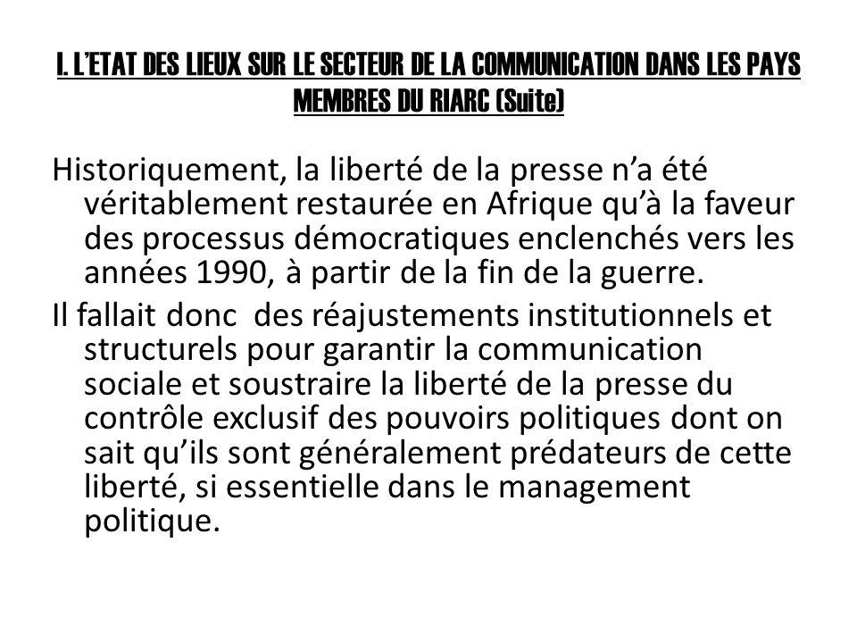 I. LETAT DES LIEUX SUR LE SECTEUR DE LA COMMUNICATION DANS LES PAYS MEMBRES DU RIARC (Suite) Historiquement, la liberté de la presse na été véritablem