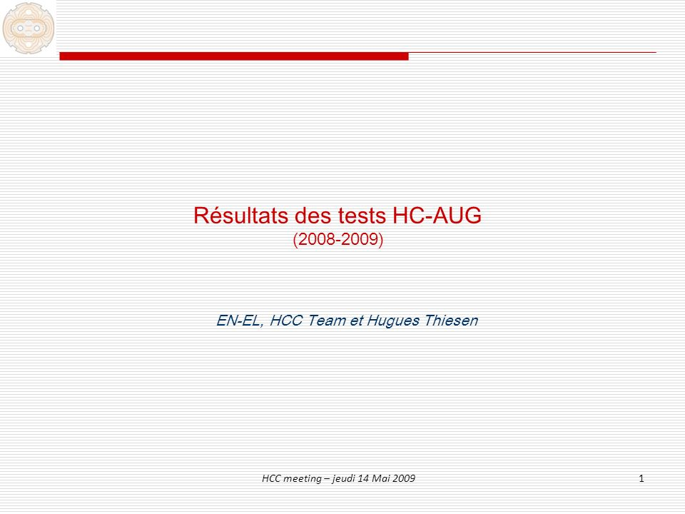 HCC meeting – jeudi 14 Mai 20091 Résultats des tests HC-AUG (2008-2009) EN-EL, HCC Team et Hugues Thiesen
