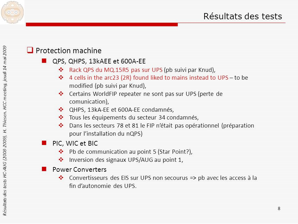 8 Résultats des tests Résultats des tests HC-AUG (2008-2009), H. Thiesen. HCC meeting, jeudi 14 mai 2009 Protection machine QPS, QHPS, 13kAEE et 600A-