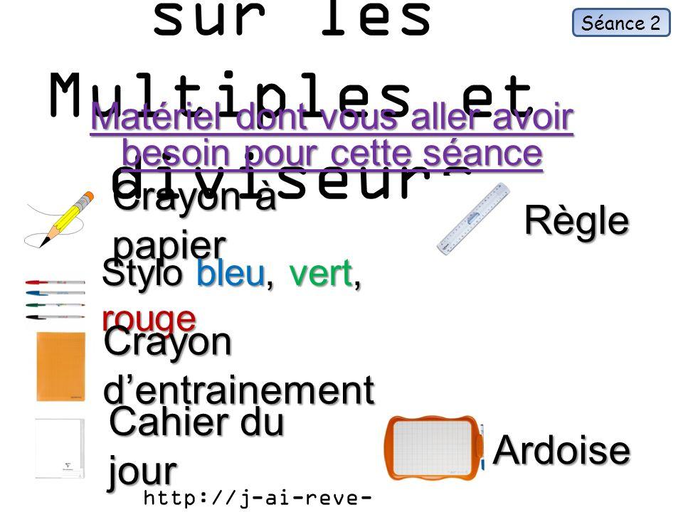 Séance 2 Sentrainer sur les Multiples et diviseurs Matériel dont vous aller avoir besoin pour cette séance Crayon à papier Stylo bleu, vert, rouge Cra