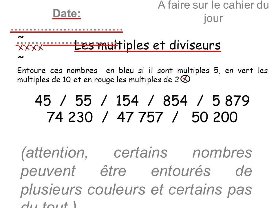 A faire sur le cahier du jour Les multiples et diviseurs Date: ………………………… ……………………… ~ ~ Entoure ces nombres en bleu si il sont multiples 5, en vert le