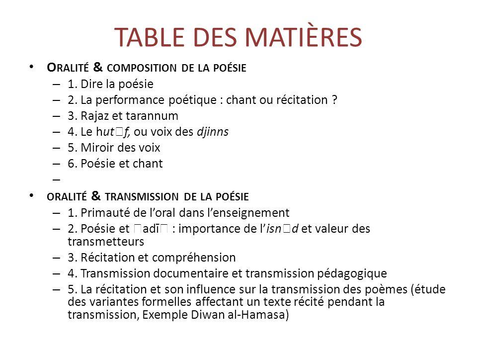 TABLE DES MATIÈRES O RALITÉ & COMPOSITION DE LA POÉSIE – 1. Dire la poésie – 2. La performance poétique : chant ou récitation ? – 3. Rajaz et tarannum