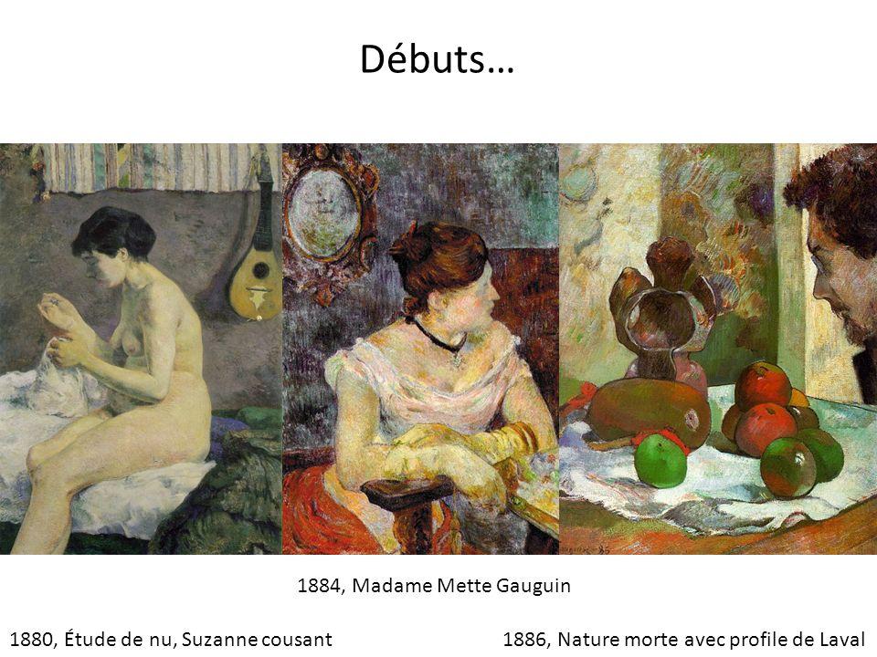 Débuts… 1884, Madame Mette Gauguin 1880, Étude de nu, Suzanne cousant 1886, Nature morte avec profile de Laval