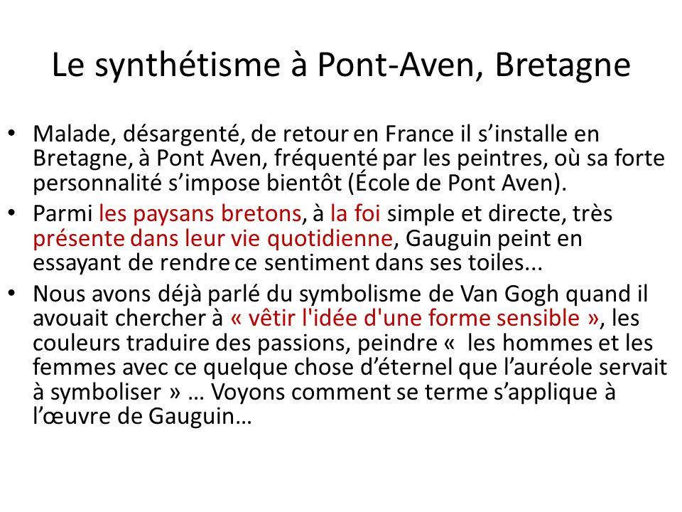 Le synthétisme à Pont-Aven, Bretagne Malade, désargenté, de retour en France il sinstalle en Bretagne, à Pont Aven, fréquenté par les peintres, où sa forte personnalité simpose bientôt (École de Pont Aven).