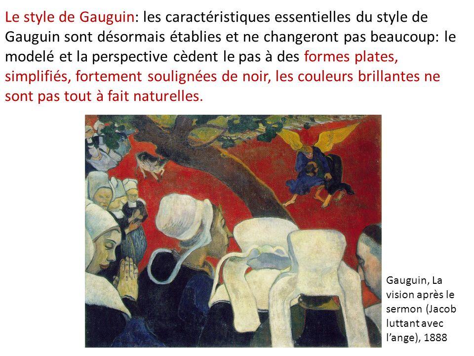 Le style de Gauguin: les caractéristiques essentielles du style de Gauguin sont désormais établies et ne changeront pas beaucoup: le modelé et la pers