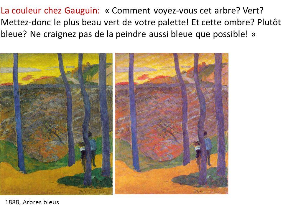La couleur chez Gauguin: « Comment voyez-vous cet arbre? Vert? Mettez-donc le plus beau vert de votre palette! Et cette ombre? Plutôt bleue? Ne craign