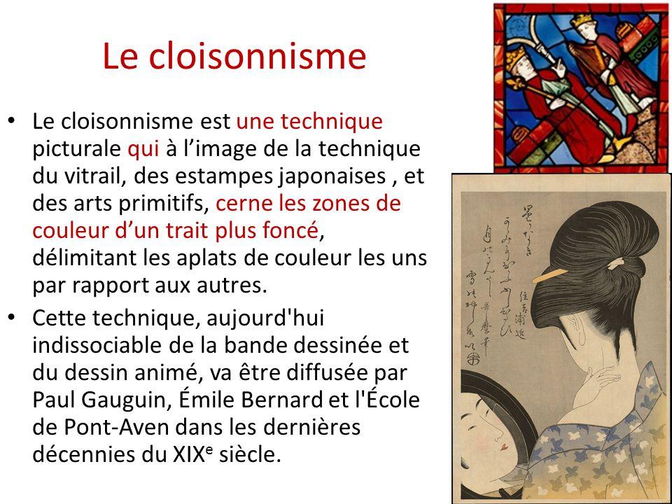 Le cloisonnisme Le cloisonnisme est une technique picturale qui à limage de la technique du vitrail, des estampes japonaises, et des arts primitifs, cerne les zones de couleur dun trait plus foncé, délimitant les aplats de couleur les uns par rapport aux autres.