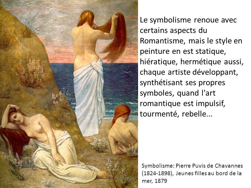 Le symbolisme renoue avec certains aspects du Romantisme, mais le style en peinture en est statique, hiératique, hermétique aussi, chaque artiste déve