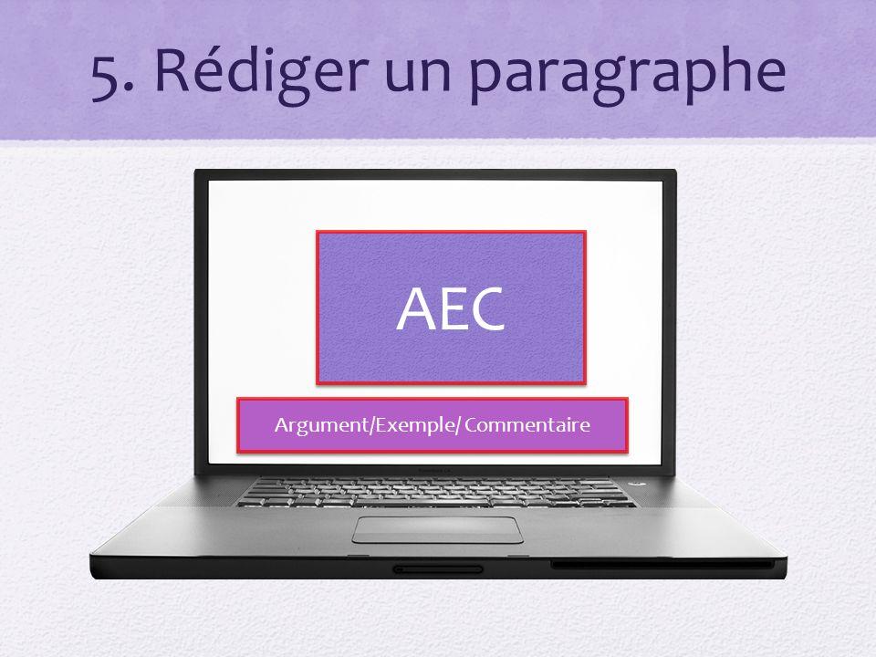 5. Rédiger un paragraphe AEC Argument/Exemple/ Commentaire