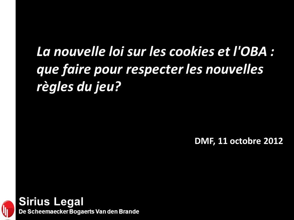 Sirius Legal De Scheemaecker Bogaerts Van den Brande La nouvelle loi sur les cookies et l OBA : que faire pour respecter les nouvelles règles du jeu.