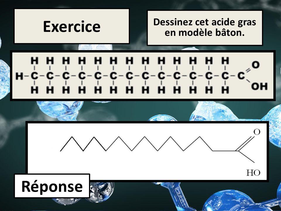Exercice Dessinez cet acide gras en modèle bâton. Réponse