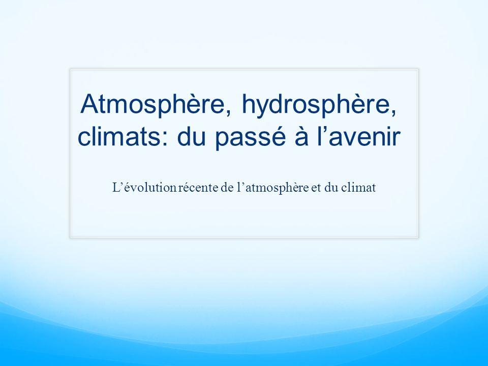 Atmosphère, hydrosphère, climats: du passé à lavenir Lévolution récente de latmosphère et du climat