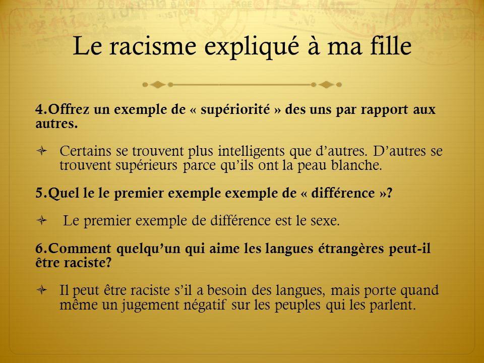 Le racisme expliqué à ma fille 4.Offrez un exemple de « supériorité » des uns par rapport aux autres. Certains se trouvent plus intelligents que dautr