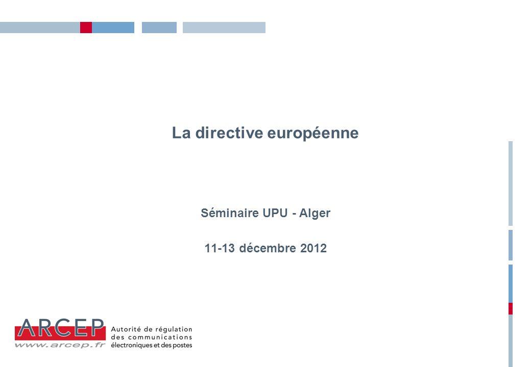 La directive européenne Séminaire UPU - Alger 11-13 décembre 2012