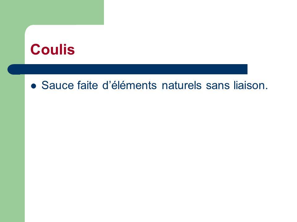 Coulis Sauce faite déléments naturels sans liaison.