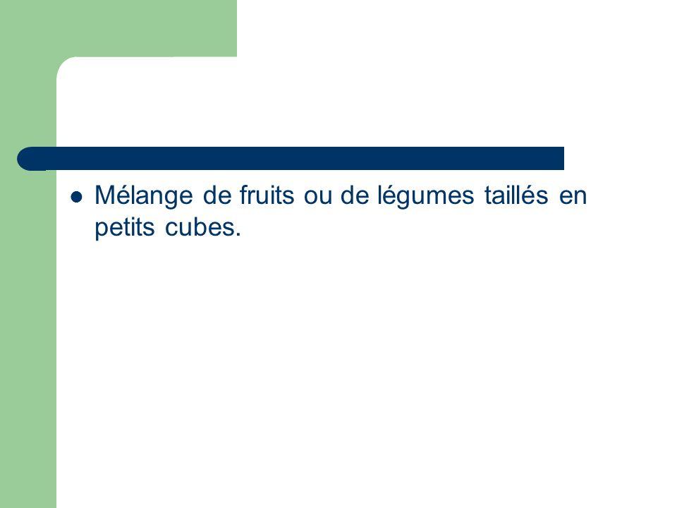 Mélange de fruits ou de légumes taillés en petits cubes.