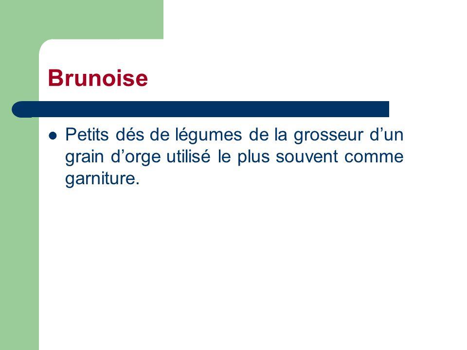 Brunoise Petits dés de légumes de la grosseur dun grain dorge utilisé le plus souvent comme garniture.