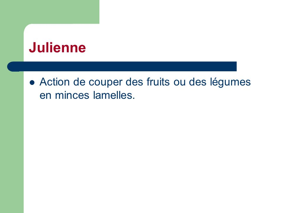 Julienne Action de couper des fruits ou des légumes en minces lamelles.