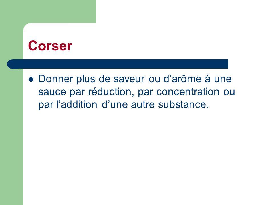Corser Donner plus de saveur ou darôme à une sauce par réduction, par concentration ou par laddition dune autre substance.
