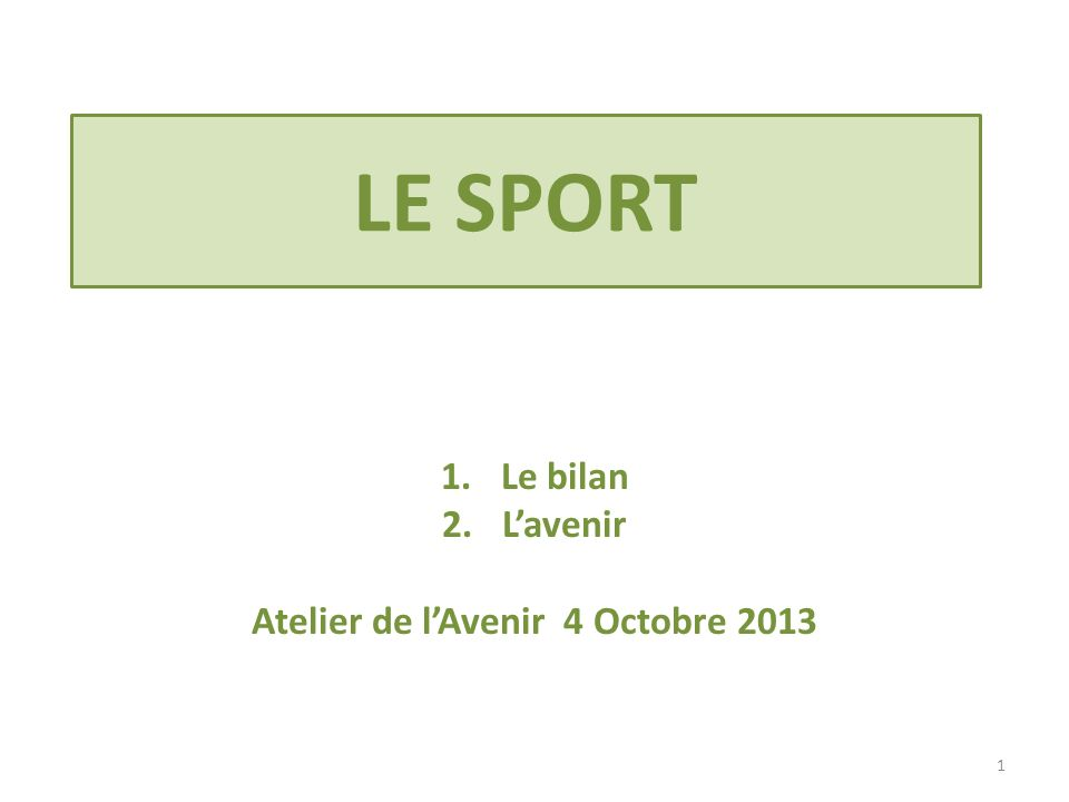 LE SPORT 1.Le bilan 2.Lavenir Atelier de lAvenir 4 Octobre 2013 1