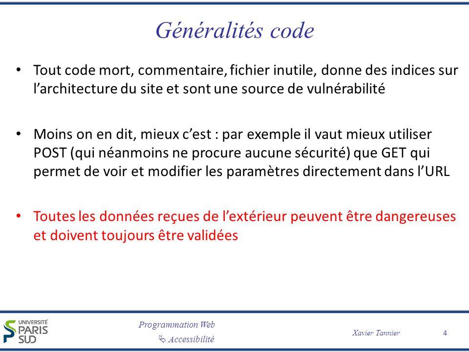Programmation Web Accessibilité Xavier Tannier XSS : cross site scripting Exemple Formulaire GET qui transmet le paramètre name http://www.monsite.com/index.php?name=Le%20pirate Résultat de la requête: Hello.