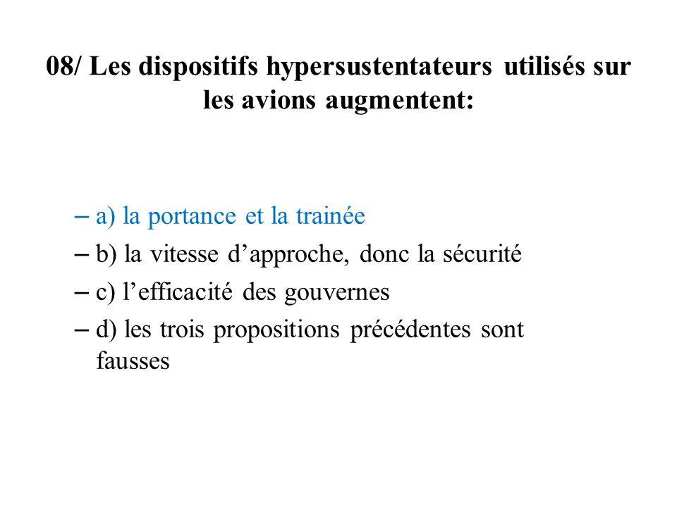08/ Les dispositifs hypersustentateurs utilisés sur les avions augmentent: – a) la portance et la trainée – b) la vitesse dapproche, donc la sécurité