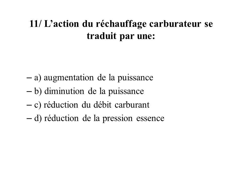 11/ Laction du réchauffage carburateur se traduit par une: – a) augmentation de la puissance – b) diminution de la puissance – c) réduction du débit c
