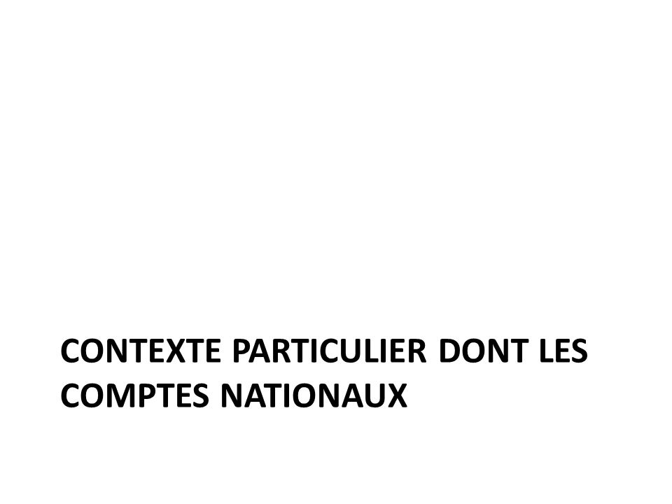 CONTEXTE PARTICULIER DONT LES COMPTES NATIONAUX
