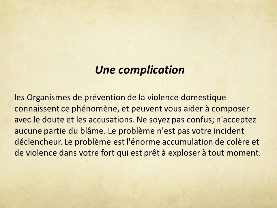Une complication les Organismes de prévention de la violence domestique connaissent ce phénomène, et peuvent vous aider à composer avec le doute et le