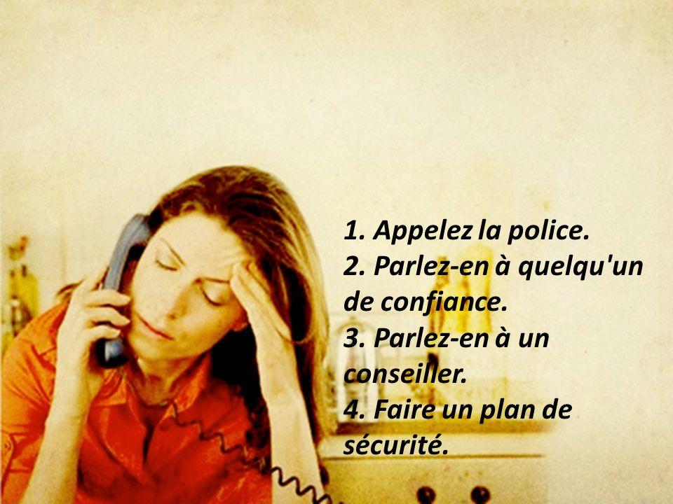 1. Appelez la police. 2. Parlez-en à quelqu'un de confiance. 3. Parlez-en à un conseiller. 4. Faire un plan de sécurité.