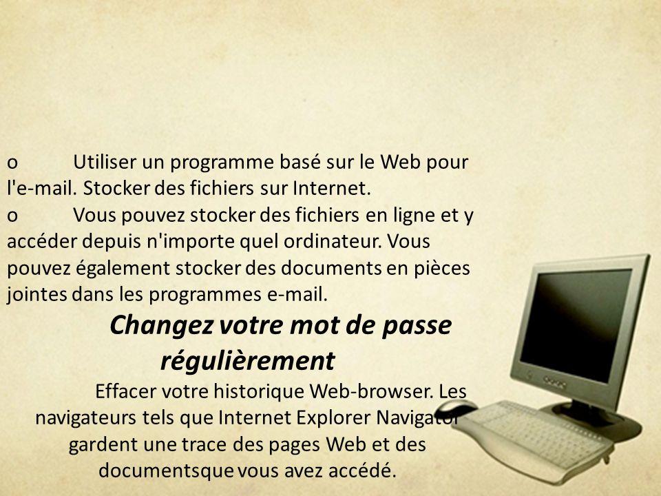 oUtiliser un programme basé sur le Web pour l'e-mail. Stocker des fichiers sur Internet. oVous pouvez stocker des fichiers en ligne et y accéder depui