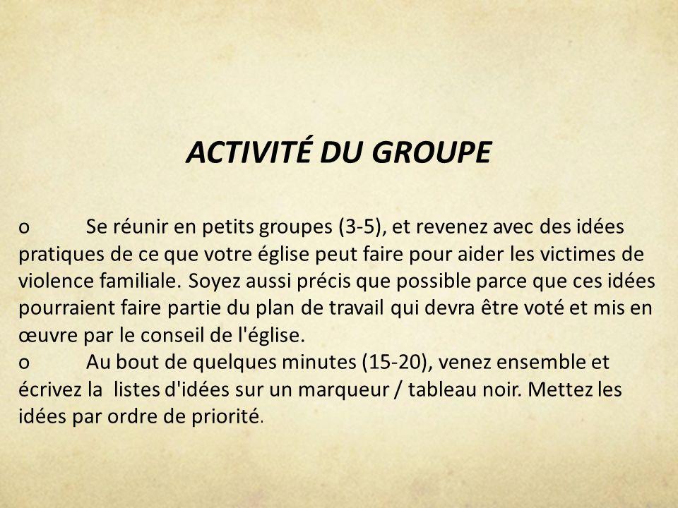 ACTIVITÉ DU GROUPE oSe réunir en petits groupes (3-5), et revenez avec des idées pratiques de ce que votre église peut faire pour aider les victimes d