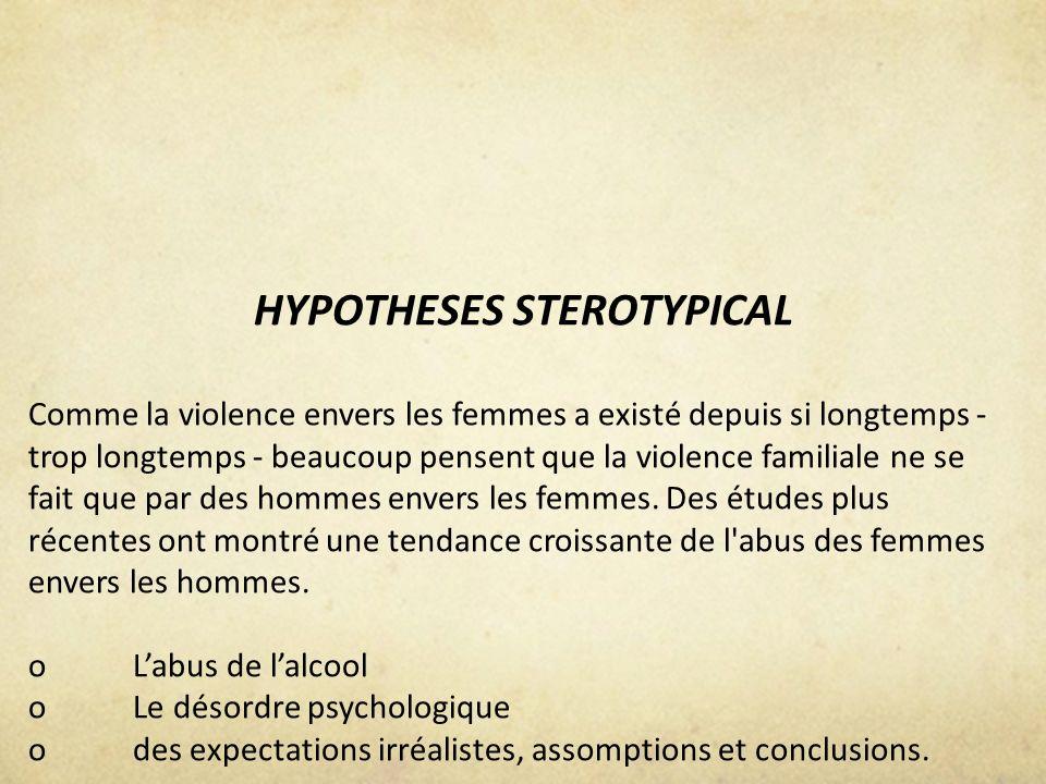 HYPOTHESES STEROTYPICAL Comme la violence envers les femmes a existé depuis si longtemps - trop longtemps - beaucoup pensent que la violence familiale