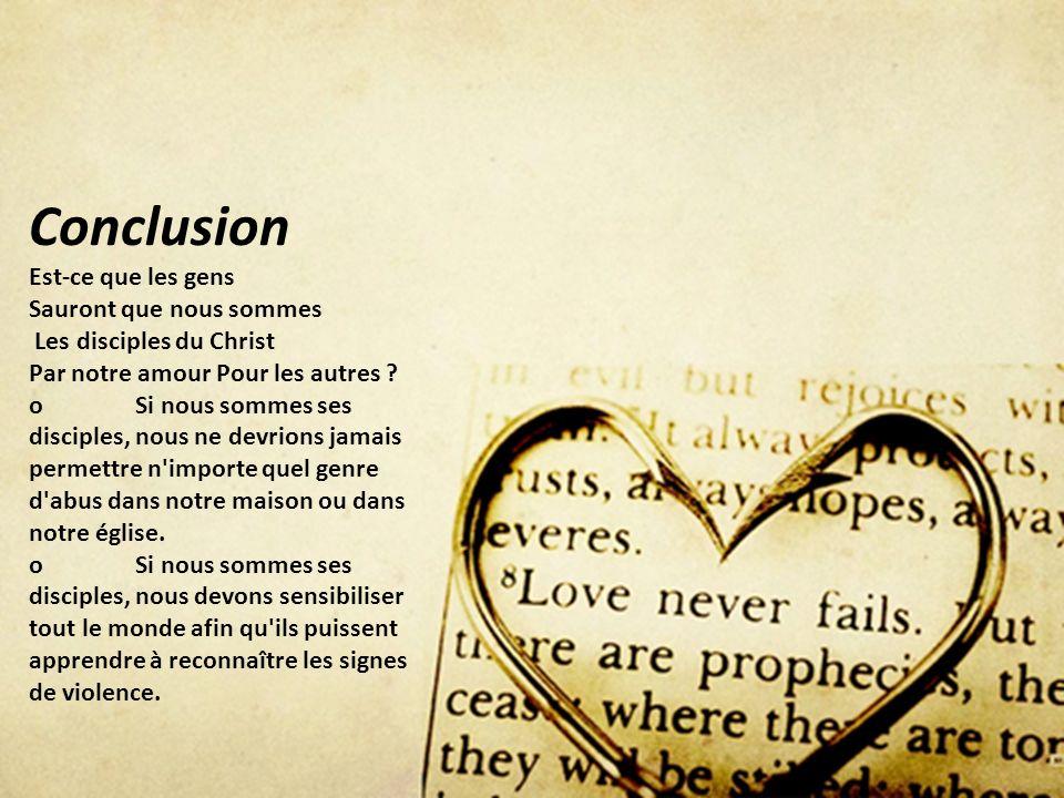 Conclusion Est-ce que les gens Sauront que nous sommes Les disciples du Christ Par notre amour Pour les autres ? oSi nous sommes ses disciples, nous n