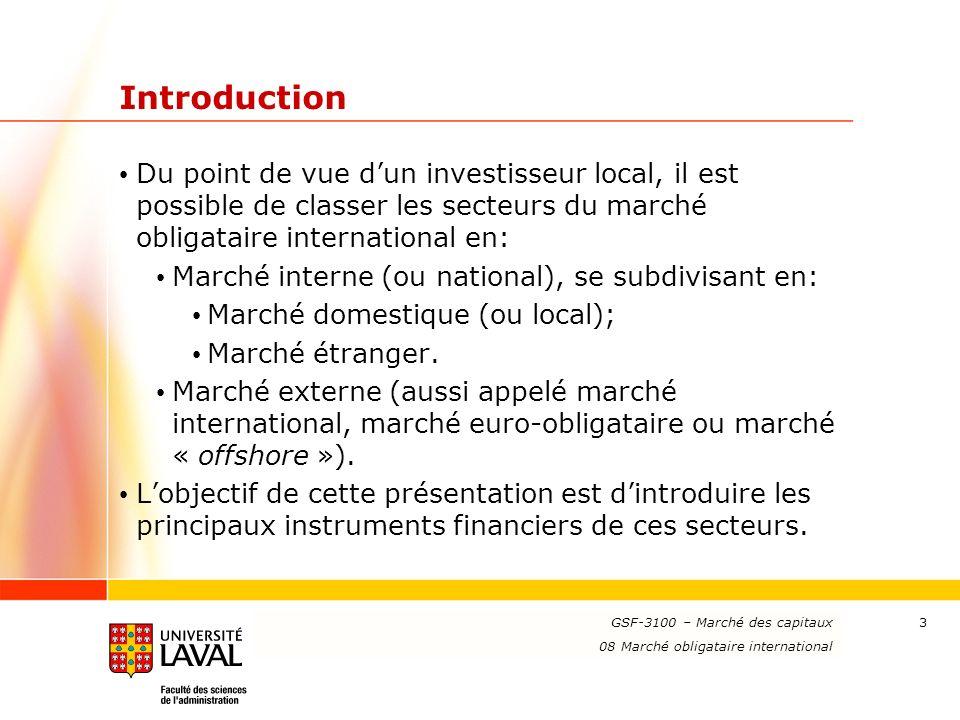 www.ulaval.ca 3 Introduction Du point de vue dun investisseur local, il est possible de classer les secteurs du marché obligataire international en: Marché interne (ou national), se subdivisant en: Marché domestique (ou local); Marché étranger.