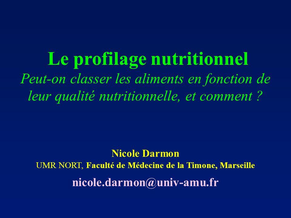 Le profilage nutritionnel Peut-on classer les aliments en fonction de leur qualité nutritionnelle, et comment ? Nicole Darmon UMR NORT, Faculté de Méd