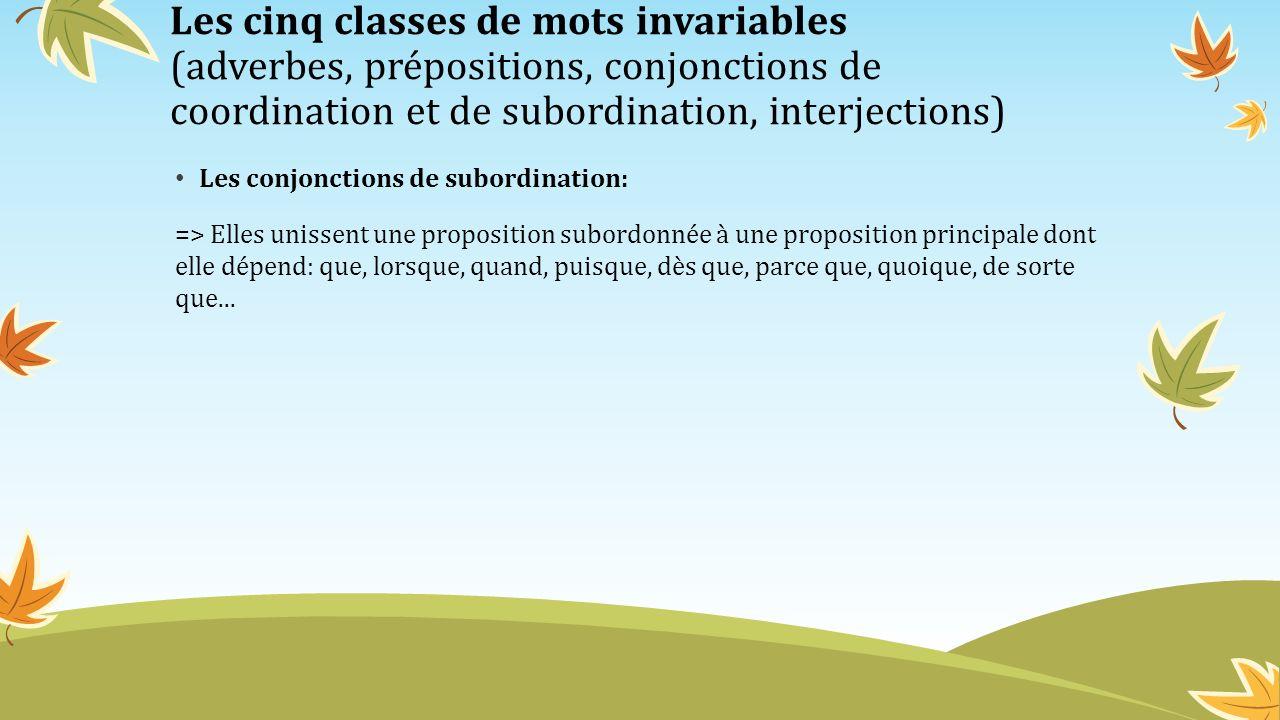 Les cinq classes de mots invariables (adverbes, prépositions, conjonctions de coordination et de subordination, interjections) Les conjonctions de sub