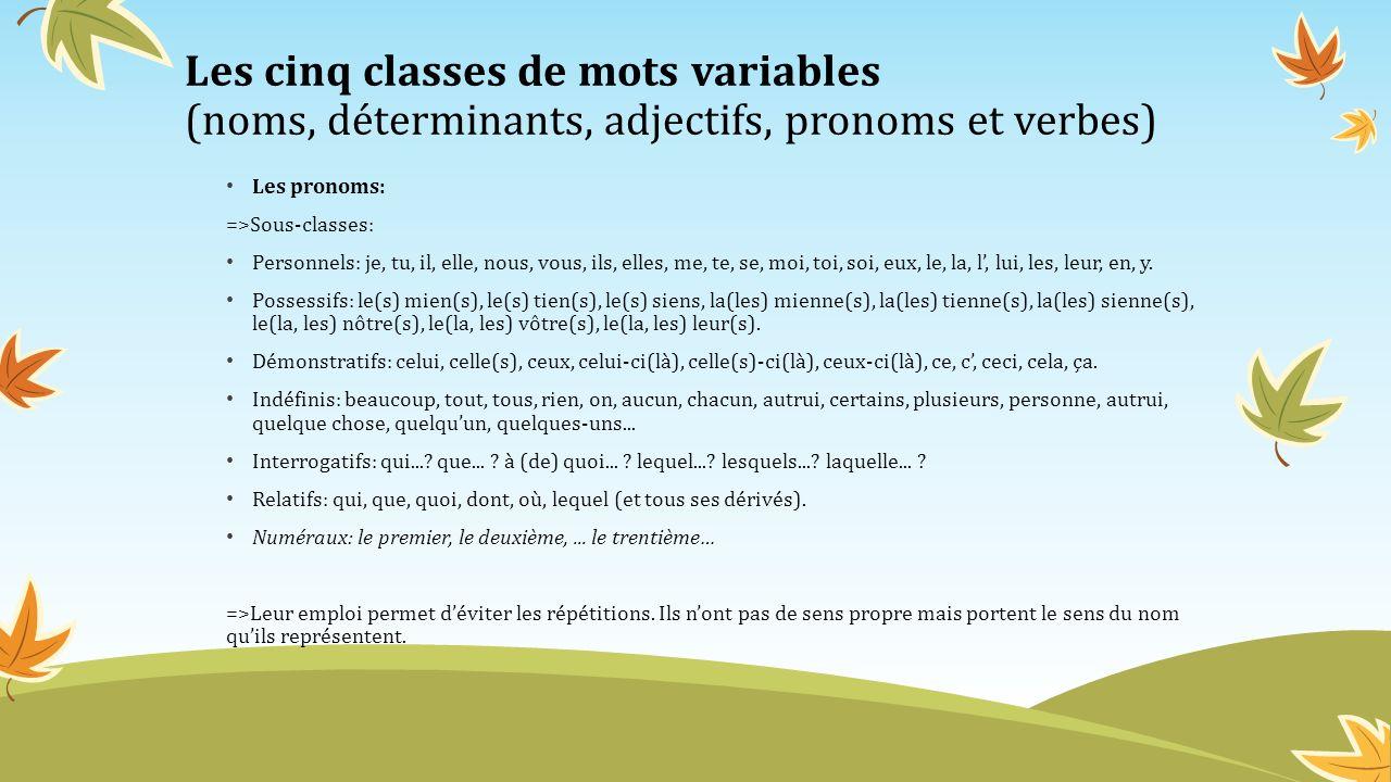 Les cinq classes de mots variables (noms, déterminants, adjectifs, pronoms et verbes) Les verbes: =>Sous-classes: Verbes daction: suivre, manger, lire, courir...