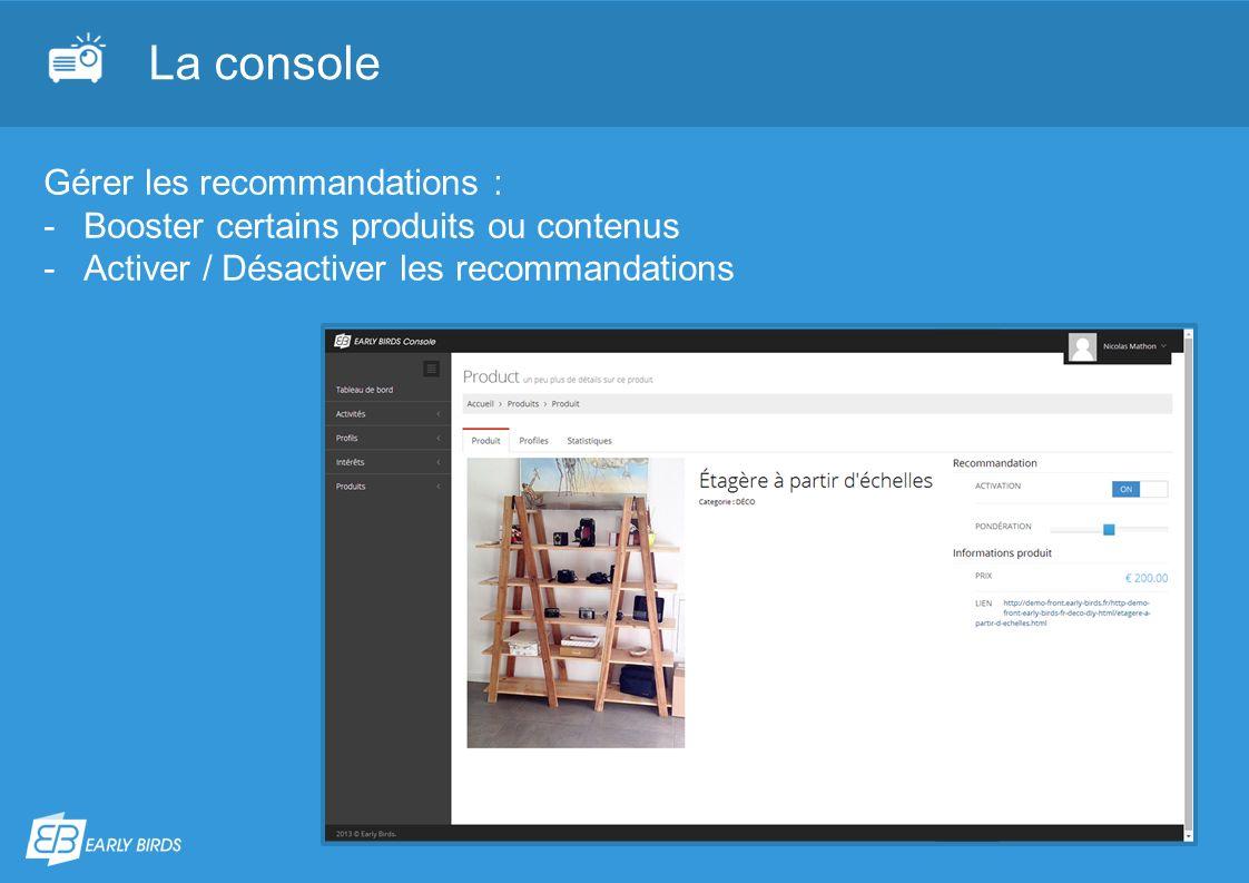 La console Gérer les recommandations : -Booster certains produits ou contenus -Activer / Désactiver les recommandations