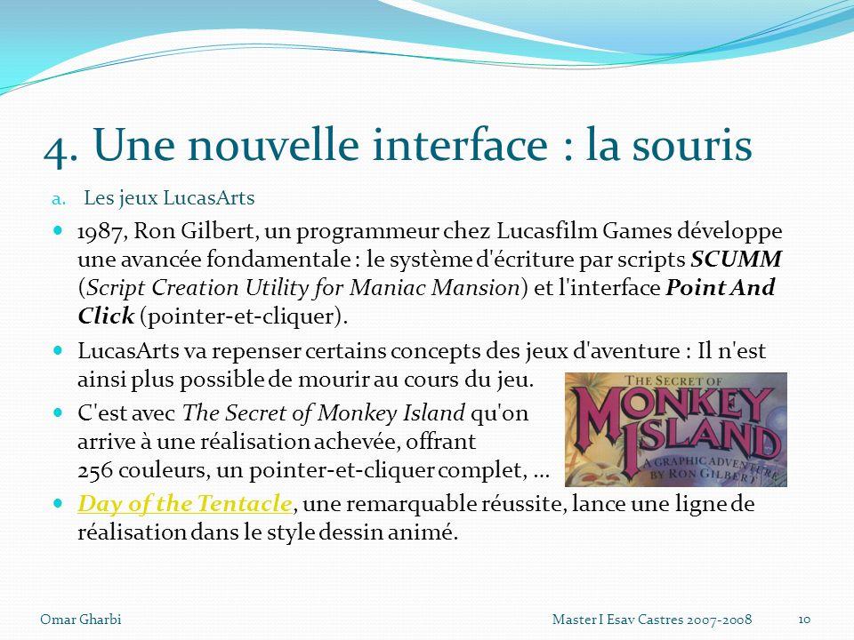 4. Une nouvelle interface : la souris a. Les jeux LucasArts 1987, Ron Gilbert, un programmeur chez Lucasfilm Games développe une avancée fondamentale